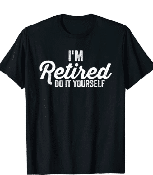 funny-retirement-gift-do-it-yourself-shirt