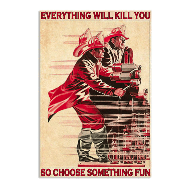 firefighter-gifts-everything-will-kill-you-poster
